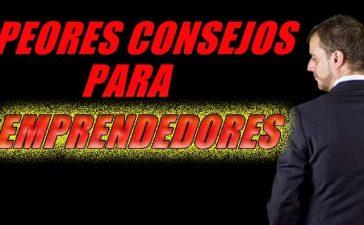 peores consejos para emprendedores - A. Carlos González